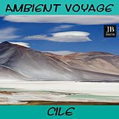 Cile Ambient Voyage by Fly Project