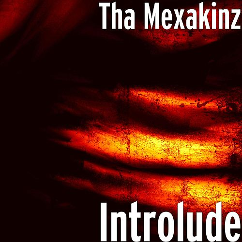 Introlude by Tha Mexakinz