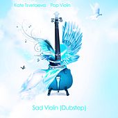 Sad Violin (Dubstep) by Kate Tsvetaeva Pop Violin