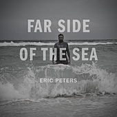 Far Side of the Sea by Eric Peters