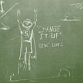 Change It Up by Rene Lopez