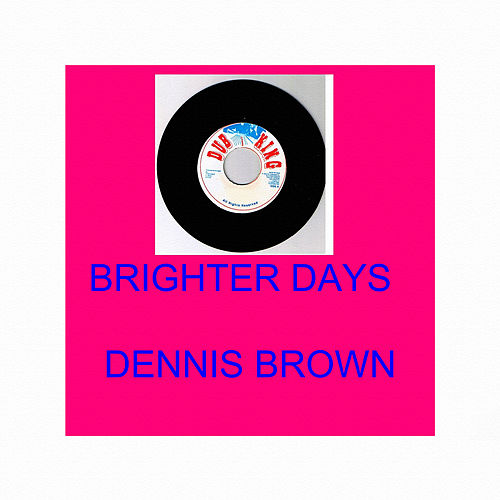 Brighter Days by Dennis Brown