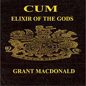 Cum Elixir of the Gods by Grant MacDonald