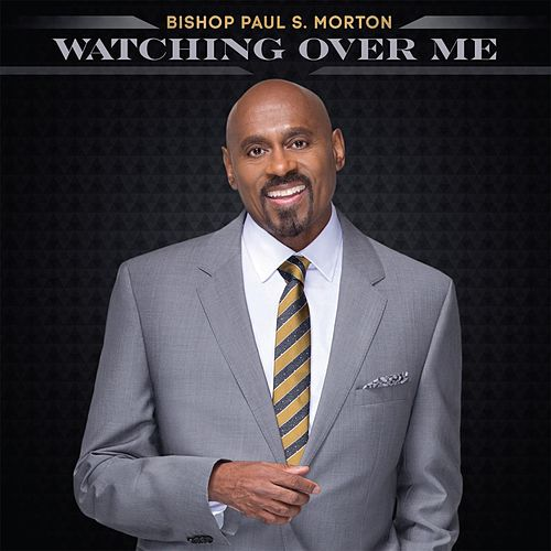 Watching Over Me - Single by Bishop Paul S. Morton