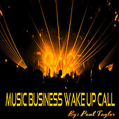 Music Business Wake Up Call by Paul Taylor