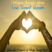 Mega Nasty Love: Love Doesn't Happen by Paul Taylor