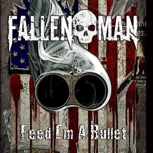 Feed Em a Bullet by Fallen Man