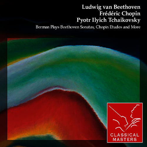 Berman Plays Beethoven Sonatas, Chopin Etudes and More by Lazar Berman
