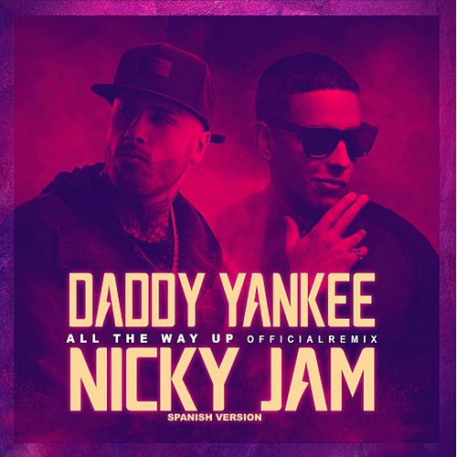 All The Way Up (Spanish Remix) - Single by Nicky Jam