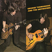 George Thorogood And The Destroyers by George Thorogood