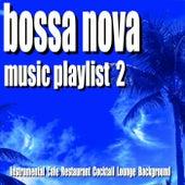 Bossa Nova Music Playlist 2 (Instrumental Cafe Restaurant Cocktail Lounge Background) by Blue Claw Jazz