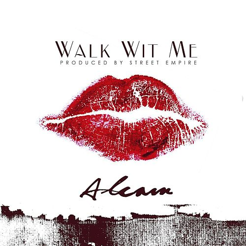 Walk Wit Me by Alcam