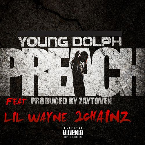 Preach (feat. Lil Wayne & 2 Chainz) by Young Dolph