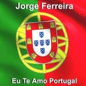 Eu Te Amo Portugal by Jorge Ferreira
