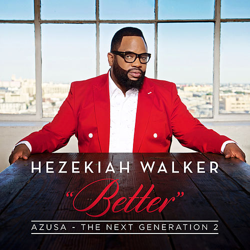 Azusa The Next Generation 2 - Better by Hezekiah Walker