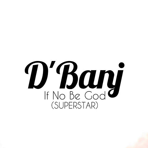 If No Be God (Superstar) by D'banj