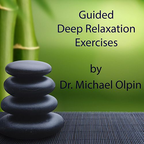 Guided Deep Relaxation Exercises by Dr. Michael Olpin
