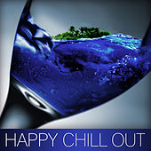 Happy Chill Out – Chill Out Music, Touch the Sky, Rising Sun, Sunset Lounge, Ocean Dreams, Chill Out Lounge Summer by Chill Out
