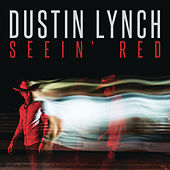 Seein' Red by Dustin Lynch