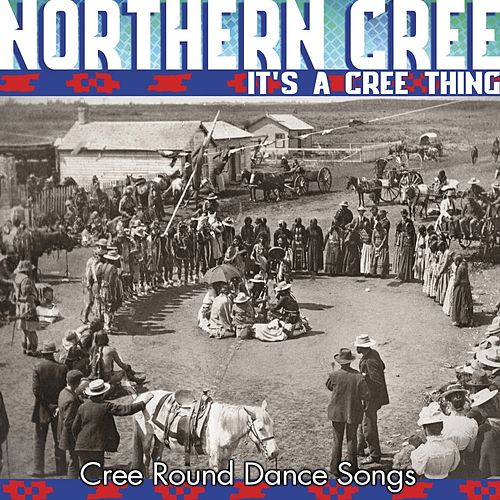 It's A Cree Thing - Cree Round Dance Songs by Northern Cree