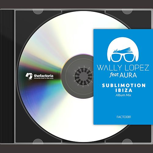 Sublimotion Ibiza (Album Mix) by Wally Lopez