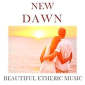 New Dawn: Beautiful Etheric Music by Various Artists