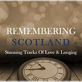 Remembering Scotland: Stunning Tracks of Love & Longing by Various Artists