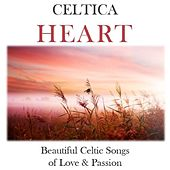 Celtica Heart: Beautiful Celtic Songs of Love & Passion by Various Artists