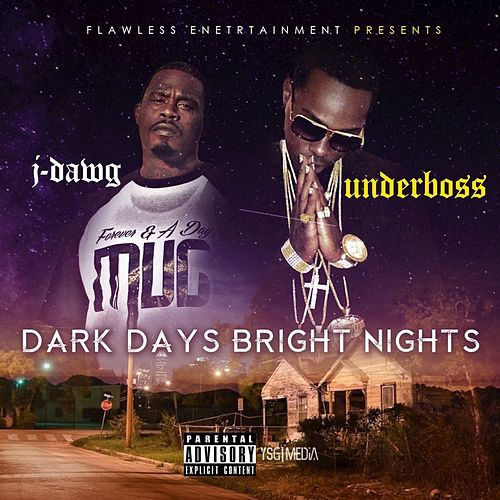 Dark Days Bright Nights by J-Dawg