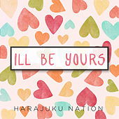I'll Be Yours by Harajuku Nation