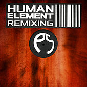 Human Element Remixing by Various Artists