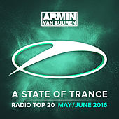 A State Of Trance Radio Top 20 - May / June 2016 (Including Classic Bonus Track) by Various Artists