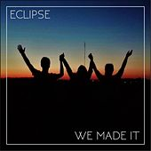 We Made It by Eclipse