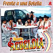 Frente a una Botella by Banda Rebeldía