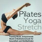 Pilates, Yoga & Stretch - Training Musik, Entspannende Musik & Meditationsmusik für Gesundheit und Wohlbefinden by Ibiza Fitness Music Workout
