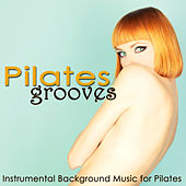 Pilates Grooves – Instrumental Background Music for Pilates, Women Fitness & Power Yoga by Various Artists
