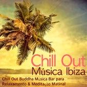 Chill Out Música Ibiza - Chill Out Buddha Música Bar para Relaxamento & Meditação Matinal by Lounge Safari Buddha Chillout do Mar Café