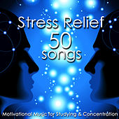 Stress Relief 50 Songs - Brain Training, Motivational Music for Studying & Concentration by Various Artists