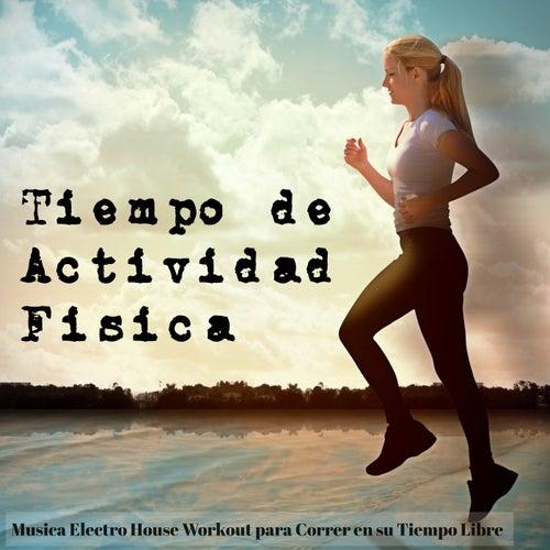 Tiempo de Actividad Física - Musica Electro House Workout para Correr en su Tiempo Libre by Ibiza Fitness Music Workout