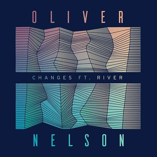 Changes (feat. River) by Oliver Nelson