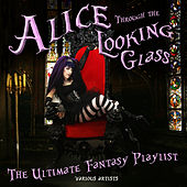 Alice Through The Looking Glass - Fantasy Playlist by Various Artists