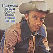 I Just Want to Be a Country Singer by Vernon Oxford