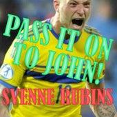 Pass It On to John by Svenne Rubins