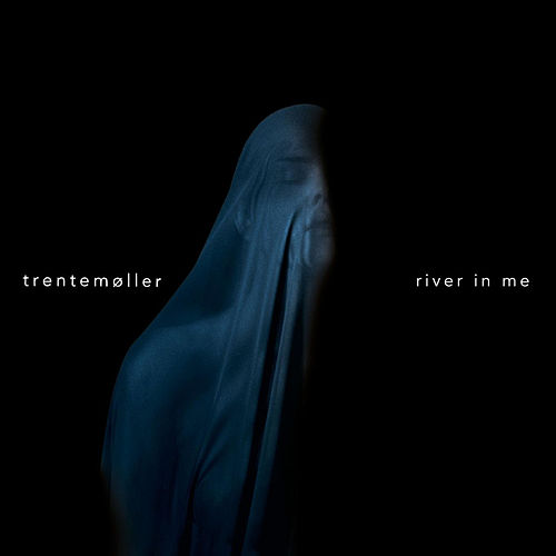 River in Me by Trentemøller