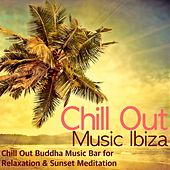 Chill Out Music Ibiza - Chill Out Buddha Music Bar for Relaxation & Sunset Meditation by Lounge Safari Buddha Chillout do Mar Café