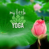 My Little Yoga - Yoga Music for Kids and Children, Relaxing Sounds of Nature for Classes of Baby Yoga by Yoga Music for Kids Masters