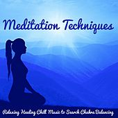 Meditation Techniques – Relaxing Healing Chill Music to Search Chakra Balancing, Easy Listening New Age Natural and Instrumental Sounds by Zen Meditation and Natural White Noise and New Age Deep Massage