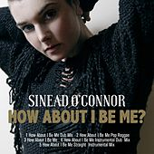 How About I Be Me (Remastered) von Sinead O'Connor