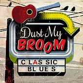 Dust My Broom - Classic Blues by Various Artists