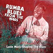 Rumba Blues From The 1940s  (Latin Music Shaping The Blues) von Various Artists